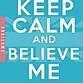 Keep calm and believe me ❉❉❉ catherine kalengula