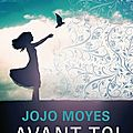 CONCOURS : Gagnez un exemplaire de Avant Toi de Jojo Moyes