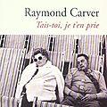 Raymond Carver - Tais-toi je t'en prie