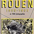 Histoire de rouen 1958 - 1983 en 1000 photographies - guy pessiot