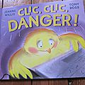 Clic, clic, danger ! de jeanne willis & tony ross