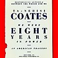 We were eight years in power: an american tragedy (ta-nehisi coates)