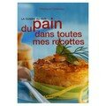 Du pain dans toutes mes recettes