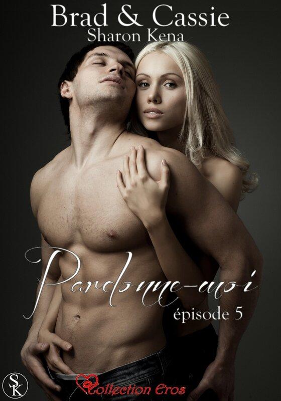 Brad & Cassie, tome 5 : Pardonne-moi