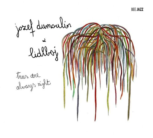 Jozef Dumoulin + Lidlboj - 2009 - Trees are always right (Bee Jazz)