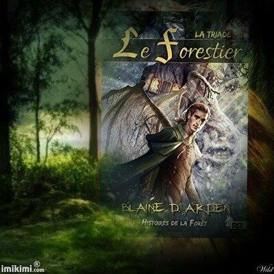 Histoires de la forêt : la triade tome 1 : le forestier (Blaine D. Arden)