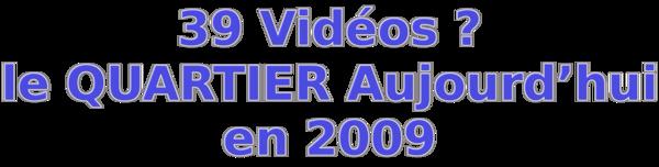 39 Vidéos le QUARTIER Aujourd'hui en 2009