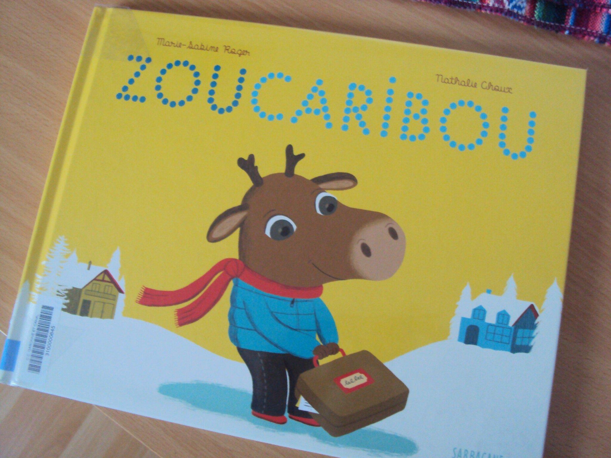 Zoucaribou de Marie-Sabine Roger (auteur) et Nathalie Choux (illustratrice), éditions Sarbacane