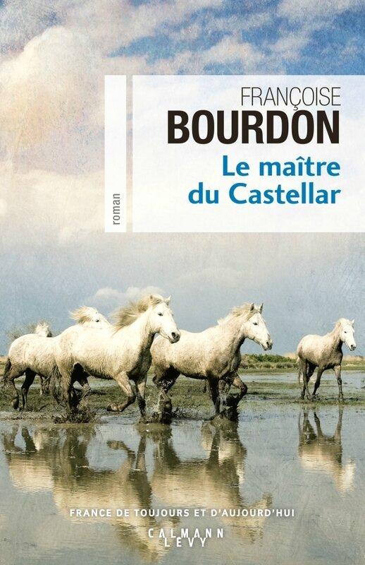 LE MAITRE DU CASTELLAR - FRANCOISE BOURDON - CALMANN-LEVY