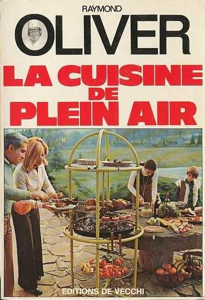 La cuisine de plein air raymond oliver le grand m chant for Cuisinier raymond oliver