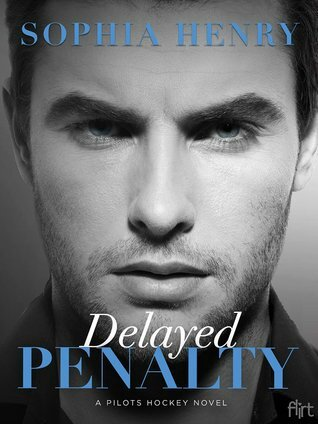 Delayed Penalty (Pilots Hockey #1) by Sophia Henry (ARC provided for an honest review)