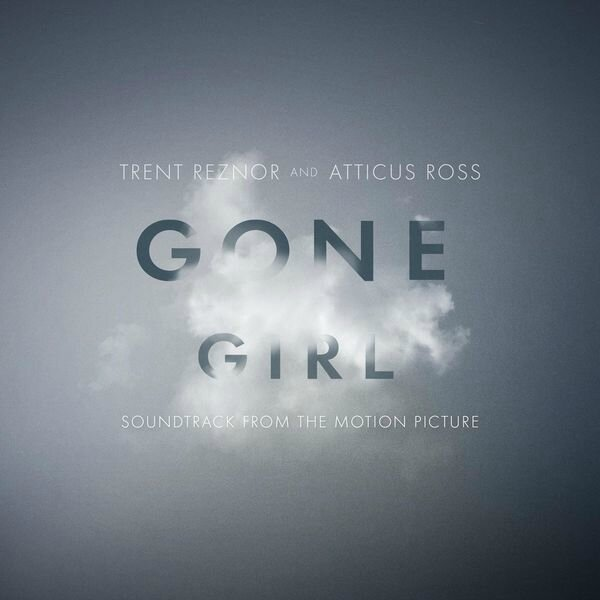Trent Reznor & Atticus Ross - Gone Girl Soundtrack