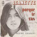 38/45 - porque te vas - jeanette (1974, 1976), pourquoi tu vis - jeanette (1974) + une vingtaine de versions...