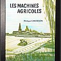 Les machines agricoles, volume 1 - philippe candelon