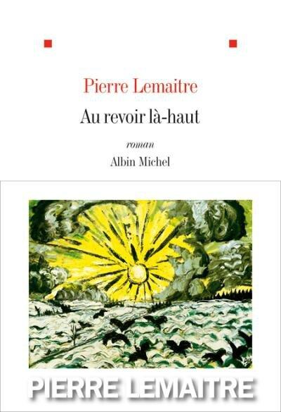 Au revoir là-haut – Pierre Lemaitre Lectures de Liliba