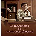 Livre : le marchand de premières phrases (negustorul de începuturi de roman) de matei vișniec - 2013