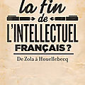 La fin de l'intellectuel français?
