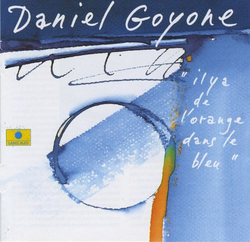 Daniel Goyone - 1995 - Il y a de l'orange dans le bleu (Label Bleu)