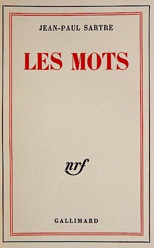 les mots sartre dissertation Jean-paul sartre's autobiography les mots (1964) is shown to be a departure from the sartrean oeuvre because it represents an abandonment of littérature engagée in les mots sartre not only abandons littérature engagée, but also embraces a view of literature which he formerly opposed--l'art pour l'art.