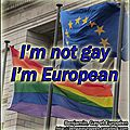 I'm not gay, i'm european