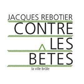 Contre les bêtes _ Jacques Rebotier