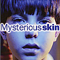 Mysterious skin (enfance anéantie)