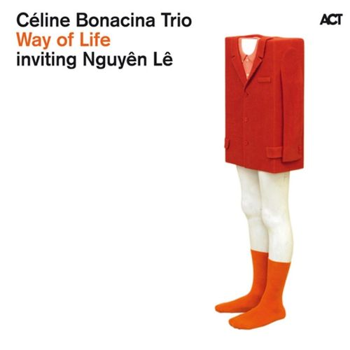 Céline Bonacina Trio inviting Nguyên Lê - 2010 - Way of Life (Act)