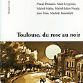 COLLECTIF Romans d'une ville /Toulouse, du rose au noir.