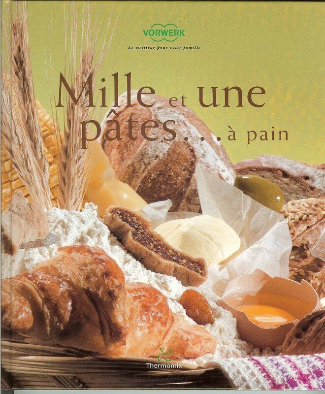 Mille et une p tes pain thermomix photo de mes for Livre de cuisine thermomix d occasion
