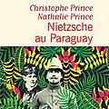 Nietzsche au paraguay de christophe et nathalie prince