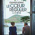 Concours le coeur régulier : des livres d'olivier adam et des places de cinéma à gagner