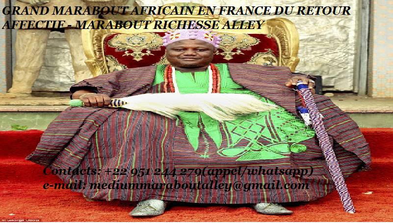 GRAND MARABOUT AFRICAIN EN FRANCE DU RETOUR AFFECTIF - MARABOUT RICHESSE ALLEY
