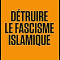 Détruire le fascisme islamique - zineb el rhazoui - editions ring - + video