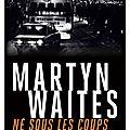 Waites martyn / né sous les coups.