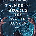 The water dancer (ta-nehisi coates)