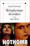 Nothomb_amelie_MetaphysiqueDesTubes