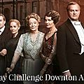 30 day challenge downton abbey # semaine 1