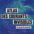 Atlas des courants invisibles ( et ceux qui les parcourent ).