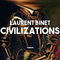 Civilizations, roman de laurent binet