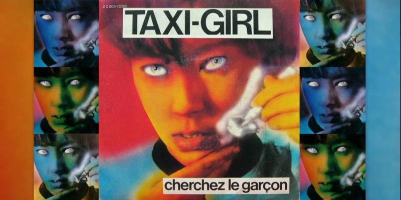 Taxi Girl ''Cherchez Le Garçon'' 1980