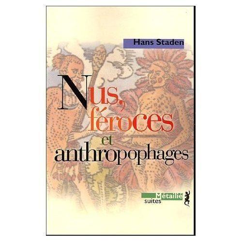 Hans Staden - Nus, féroces et anthropophages