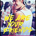 We are your friends - zac efron roi des platines ! film musical...