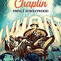 Chaplin, prince d'hollywood ; de laurent seksik & david françois