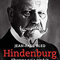 Hindenburg, biographie par jean-paul bled
