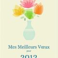 A tous, santé, bonheur et réussite pour l'année 2012