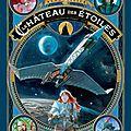 Le château des étoiles gazette n°4-5-6 / tome 02 de alex alice