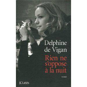 Rien ne s'oppose à la nuit Delphine de Vigan Lectures de Liliba