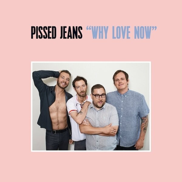 PissedJeans_WhyLoveNow_cover_1500x1500_300