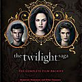 The complete film archive : le guide officiel de la saga twilight