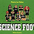 « science foot », de pierre la police